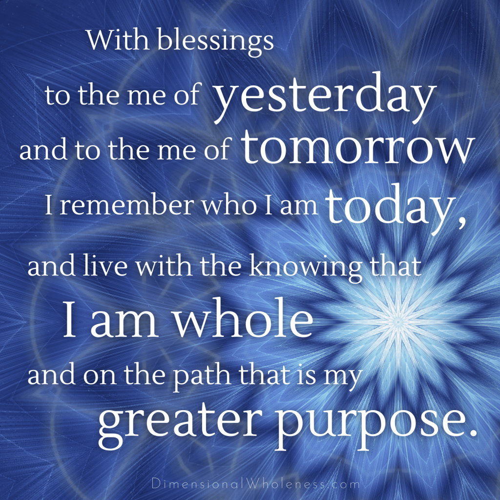 Dimensional Wholeness Affirmation: I am whole and on the path that is my greater purpose