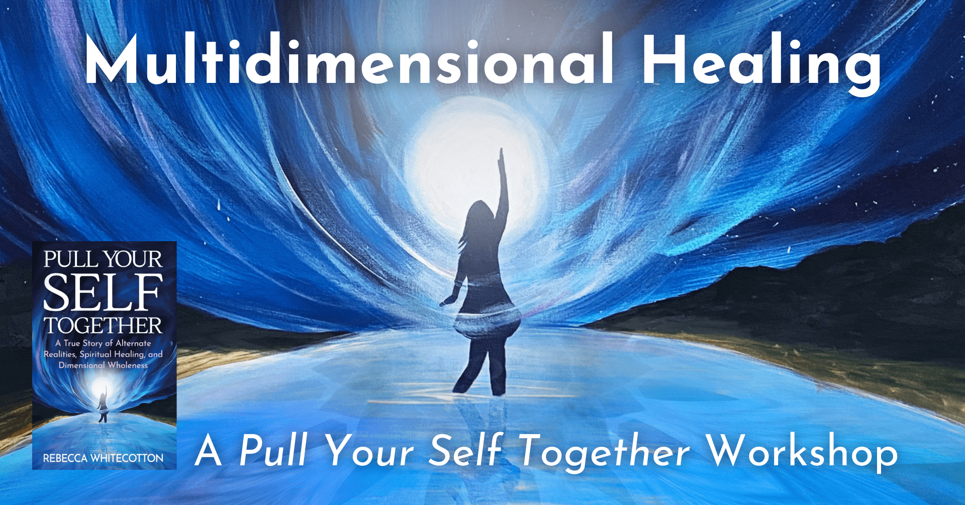 Multidimensional Healing: A Pull Your Self Together Workshop